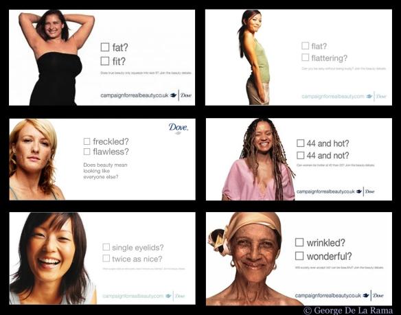 """Tháng 6, 2005, Quảng cáo của Dove xuất hiện 6 phụ nữ có hình thể không theo chuẩn người mẫu, nhiều độ tuổi và màu da khác nhau. Khẩu hiệu của Dove là """"Hãy ăn mừng vì những đường cong của bạn."""""""
